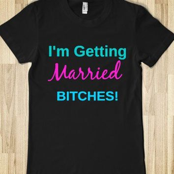 i'm getting married bitches! - glamfoxx.com