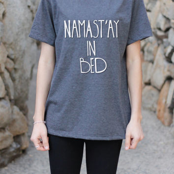 Namast'ay In Bed - Namaste In Bed - Namast'ay In Bed Shirt - Namaste In Bed Shirt - Funny Yoga - Funny Yoga Shirt - Yoga - Yoga Clothes - Om