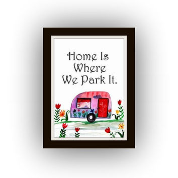 home is where we park it, camperQuotes, Printable Wall Art, camping painting, car Picture print, girl room poster, decal, decals decor, home