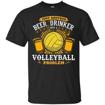 Beer Drinker with Volleyball Problem! Funny Volleyball Tee