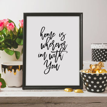 """Printable quotes """"Home is Wherever I'm With You"""" Printable Printable home is wherever im with you house warming gift quote Wall artwork"""