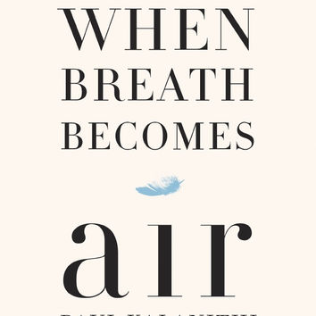 When Breath Becomes Air Hardcover – Deckle Edge, January 12, 2016 by Paul Kalanithi