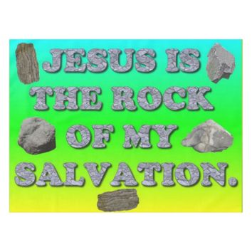Jesus Is The Rock Of My Salvation. Tablecloth