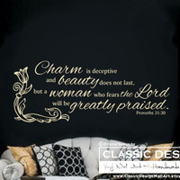 Vinyl Wall Decal - Charm is Deceptive and Beauty...but a Woman Who Fears the Lord will be Greatly Praised, Proverbs 31:30 Bible quote