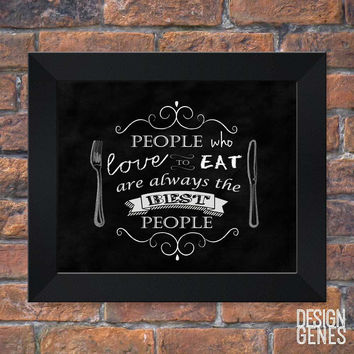 """People who love to eat are always the best people"" Food Lover Quote 8x10 Framed Print"