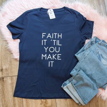 Faith it Til You Make It Relaxed Ladies Vneck