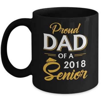 DCKIJ3 Proud Dad Of A 2018 Senior Father's Day Mug