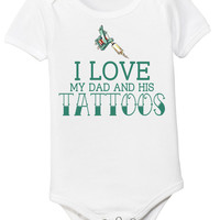 I Love My Dad and His TATTOOS Baby Onesuit and Kids Shirt - Bodysuit - Newborn -