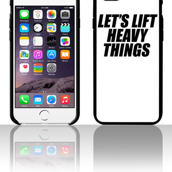 Let's Lift Heavy Things thing 5 5s 6 6plus phone cases