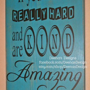 If you work really hard and are kind, Amazing things happen - wall sign