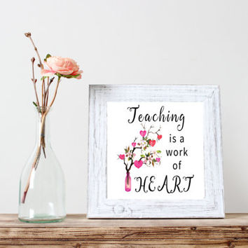 Teaching Is A Work of Heart 8x8, PRINTABLE, quote, teacher, education, office, wall art, wall decor, modern, gift idea, INSTANT DOWNLOAD