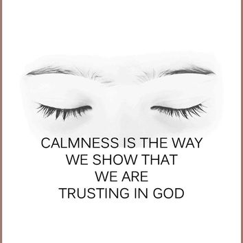 Calmness is the way we show that we are trusting in God.