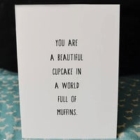 You are a beautiful cupcake in a world full of muffins- greeting card- blank inside
