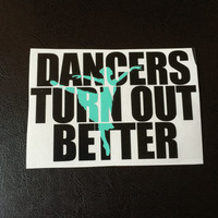 Dancers Turn Out Better Decal Any Color Any Size