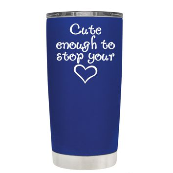 Cute Enough to Stop on Blue 20 oz Tumbler Cup