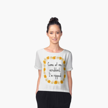 'Come at Me Scrub!' Women's Chiffon Top by catgrump
