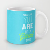 whatever you are, be a good one Mug by studiomarshallarts