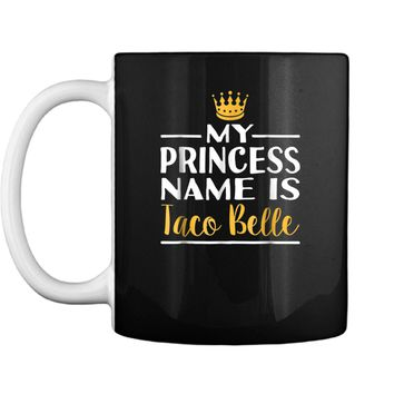 Funny Taco  Princess name Is Taco Belle  Foodie Mug