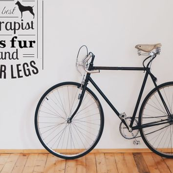 The best therapist had fur and FOUR LEGS Vinyl Wall Decal - Removable (Indoor)