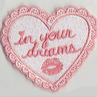 IN YOUR DREAMS! Patch from Sick Girls