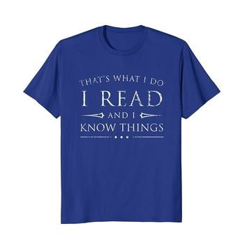 I Read and I Know Things Shirt- Funny Sarcastic Reading GIft