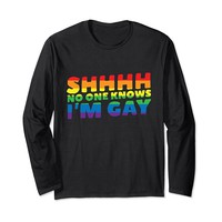 Shhhh No One Knows I'm Gay Long Sleeve T-Shirt
