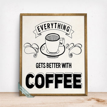 Everything Gets Better With Coffee Print, Typography Poster, Wall Art, Coffee Print, Coffee, Coffee Decor, Cafe Decor, Fathers Day Gift