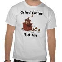 Grind Coffee Not a$$ T-shirt from Zazzle.com