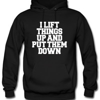 I Lift Things Up Hoodie