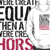 Fun 'All Women were created equal then a few were created Horse Trainers' Tshirt, Hoodies, Accessories and Gifts