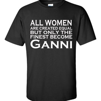 All Women Are Created Equal But Only The Finest Become Ganni - Unisex Tshirt