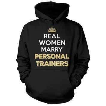 Real Women Marry Personal Trainers. Cool Gift - Hoodie