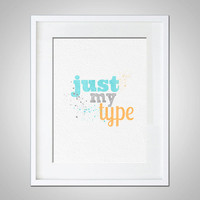 Watercolor Art Print Modern Just My Type Typography 5x7 8x10 11x14 Inspirational Wall Hanging Decor Inspire Anniversary Gift Valentines Day