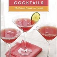 150-CALORIE COCKTAILS: ALL NATURAL DRINKS AND SNACKS