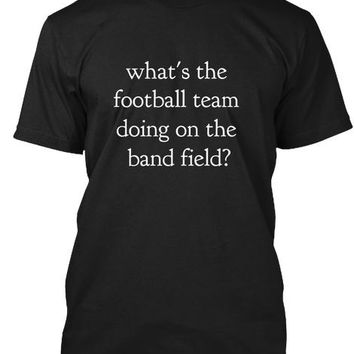 The Band Field - Marching Band shirts