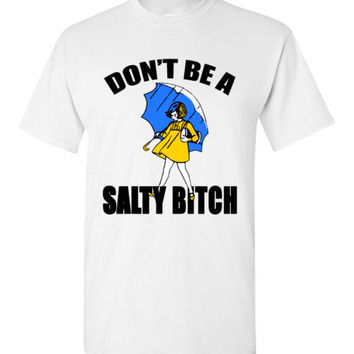 Don't Be a Salty Bitch