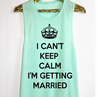 Keep Calm Getting Married Muscle Tank. Sweating for the Wedding Tank. Woman's Running Tank. Running Tank. Crossfit Tank Top.