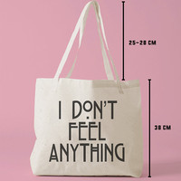 TBAG-368 - I Don't Feel Anything - Printed Tote Bag Canvas - by HeartOnMyFingers