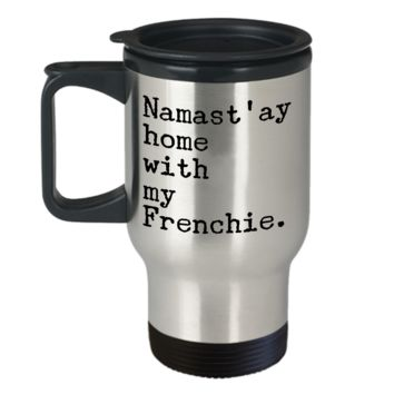 Frenchie Travel Mug Namast'ay Home With My Frenchie Stainless Steel Insulated Coffee Cup with Lid