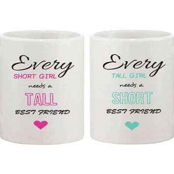 Cute Ceramic Coffee Mug for BFF - Every Short Girl Needs a Tall Best Friend / Every Tall Girl Needs a Short Best Friend Mug 11oz White