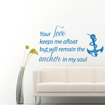 Wall Decals Quote Your Love Keeps Me Afloat But Will Remain The Anchor In My Soul Home Vinyl Decal Sticker Kid Nursery Baby Room Decor kk652