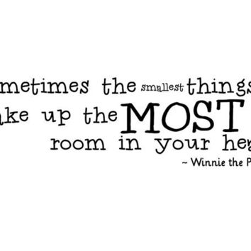 Sometimes the smallest things take up the most room in your heart. Winnie the Pooh wall art wall decal.