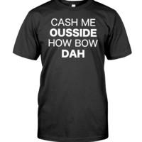 Cash Me Outside Men's T-Shirt
