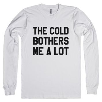 The Cold Bothers Me A Lot Long Sleeve