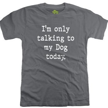 I'm Only Talking to My Dog Today Shirt Fathers Day Gift Mother Gift Husband Wife Gift Funny TShirt Dog Lover T-Shirt