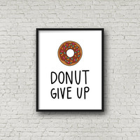 Donut Give Up, Motivational Quotes, Printable Art, Inspirational Wall Art, Motivational Poster, Fitness Motivation, Kitchen Sign, Prints