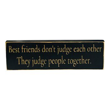 Best Friends Don't Judge Each Other Rustic Wooden Sign