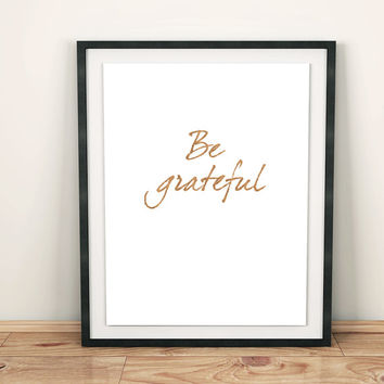 "Digital Download Women's Print be grateful art wall decor inspirational saying "" Be Grateful "" Typographic Handwriting INSTANT DOWNLOAD"
