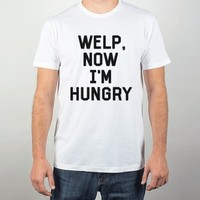 Welp, Now I'm Hungry-Unisex White T-Shirt