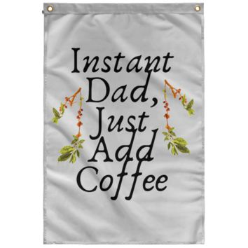 Instant Dad Cute Father's Day Gift For Father From Wife, Girlfriend, Daughter, Son, Stepdaughter, Stepson, Mom, Grandma, Mother In Law ( SUBWF Sublimated Wall Flag)
